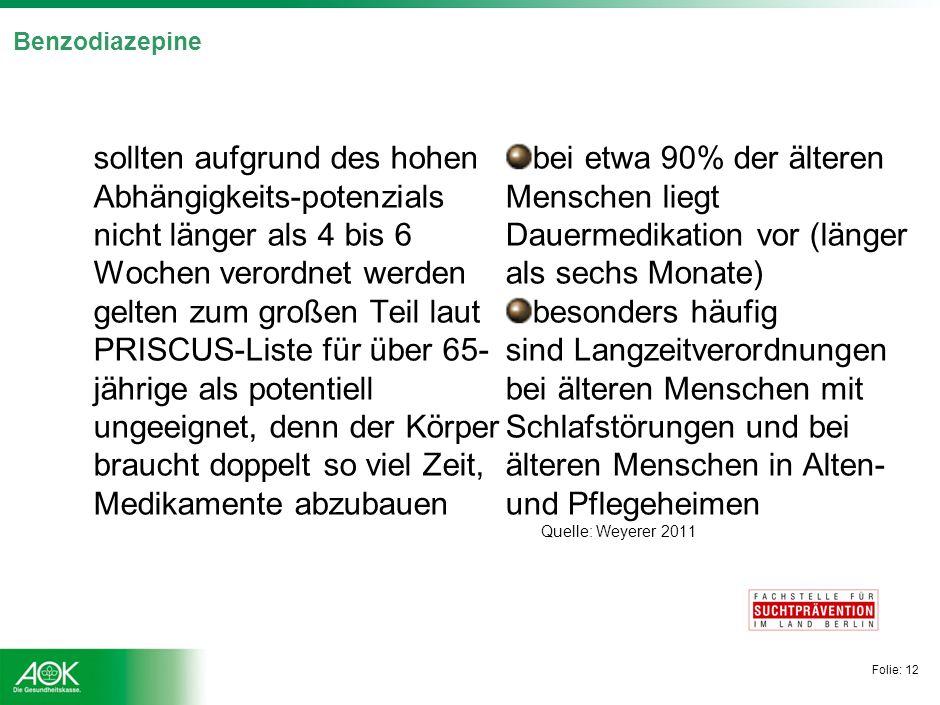 Folie: 12 Benzodiazepine sollten aufgrund des hohen Abhängigkeits-potenzials nicht länger als 4 bis 6 Wochen verordnet werden gelten zum großen Teil l