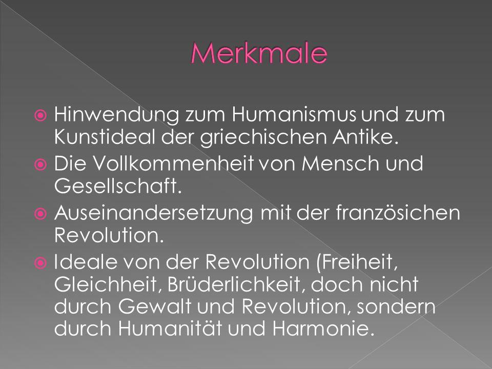  Hinwendung zum Humanismus und zum Kunstideal der griechischen Antike.  Die Vollkommenheit von Mensch und Gesellschaft.  Auseinandersetzung mit der