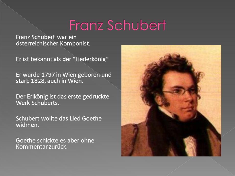 """Franz Schubert war ein österreichischer Komponist. Er ist bekannt als der """"Liederkönig"""" Er wurde 1797 in Wien geboren und starb 1828, auch in Wien. De"""