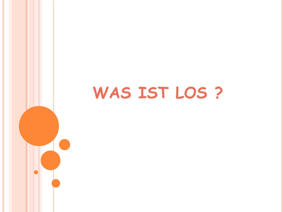 WAS IST LOS ?