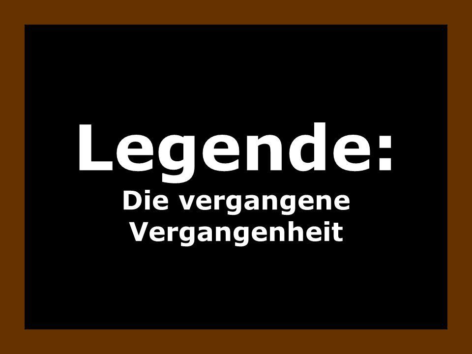 Legende: Die vergangene Vergangenheit