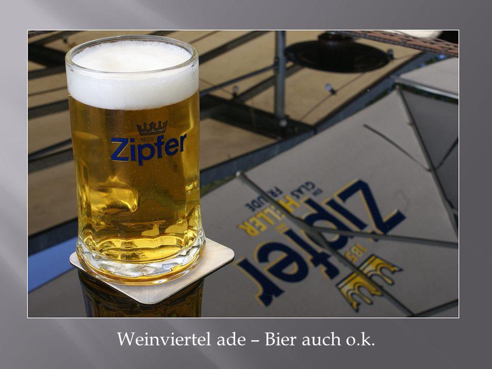 Weinviertel ade – Bier auch o.k.
