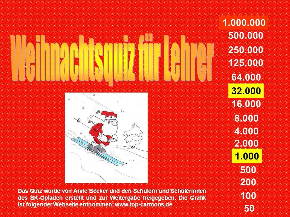 50 200 100 500 2.000 1.000 4.000 16.000 8.000 32.000 125.000 64.000 250.000 500.000 1.000.000 Das Quiz wurde von Anne Becker und den Schülern und Schü