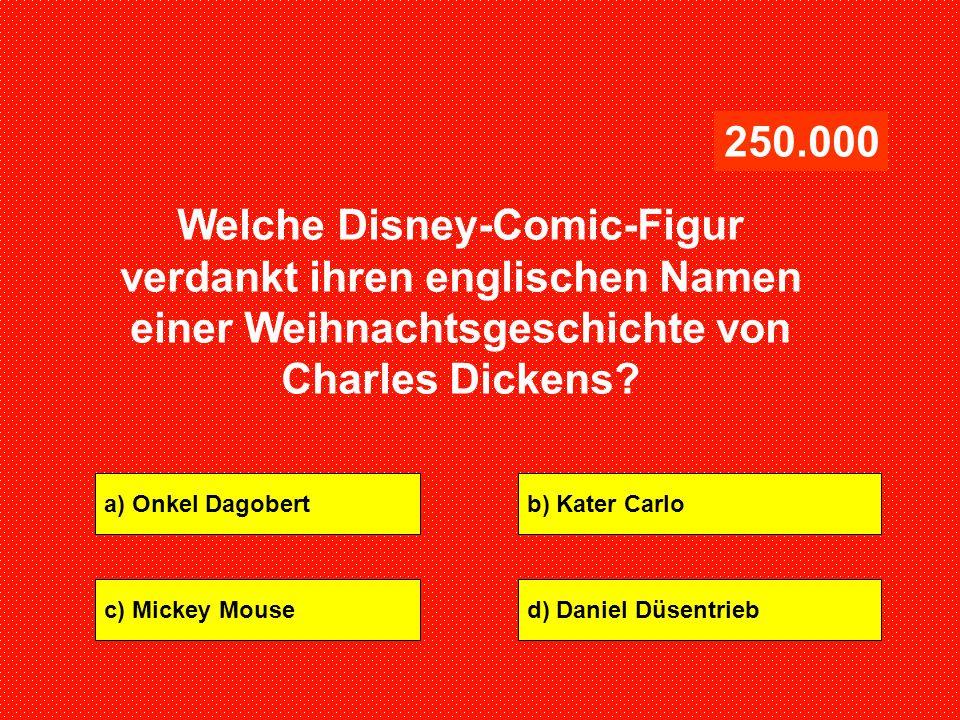 a) Onkel Dagobertb) Kater Carlo c) Mickey Moused) Daniel Düsentrieb 250.000 Welche Disney-Comic-Figur verdankt ihren englischen Namen einer Weihnachts