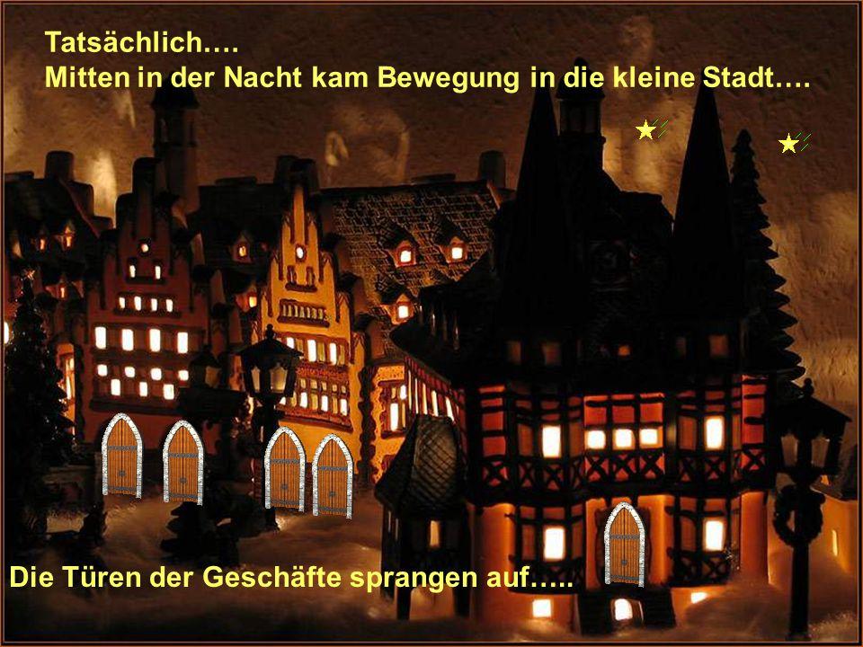 Tatsächlich….Mitten in der Nacht kam Bewegung in die kleine Stadt….