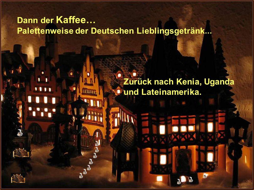 Dann der Kaffee… Palettenweise der Deutschen Lieblingsgetränk … Zurück nach Kenia, Uganda und Lateinamerika.
