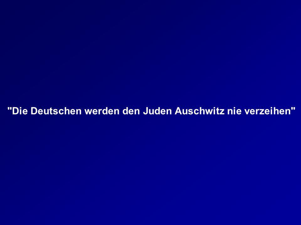 Die Deutschen werden den Juden Auschwitz nie verzeihen