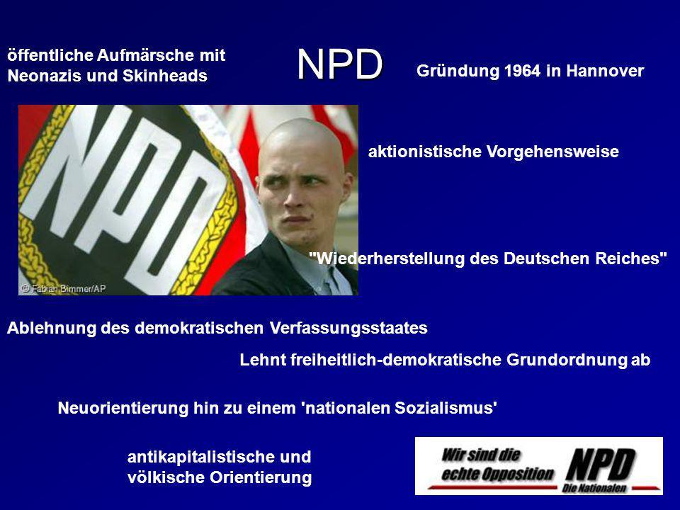NPD Gründung 1964 in Hannover Ablehnung des demokratischen Verfassungsstaates Neuorientierung hin zu einem 'nationalen Sozialismus' antikapitalistisch