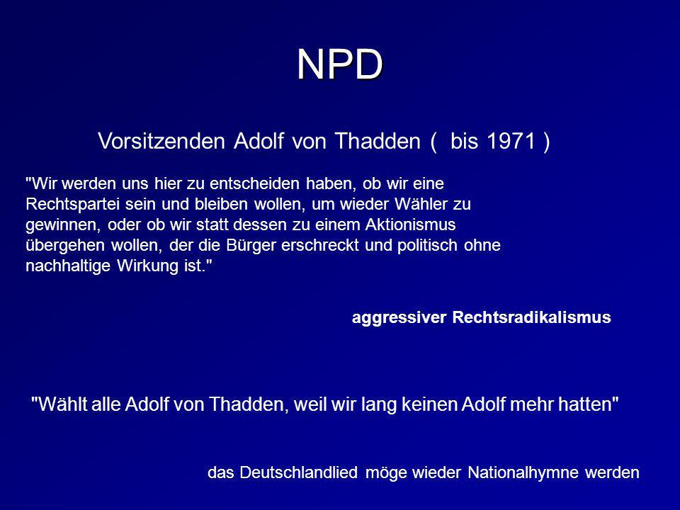 Vorsitzenden Adolf von Thadden ( bis 1971 )