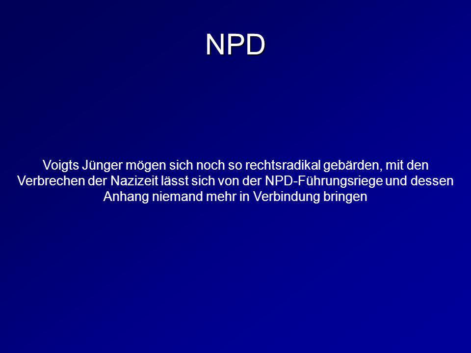 Voigts Jünger mögen sich noch so rechtsradikal gebärden, mit den Verbrechen der Nazizeit lässt sich von der NPD-Führungsriege und dessen Anhang nieman