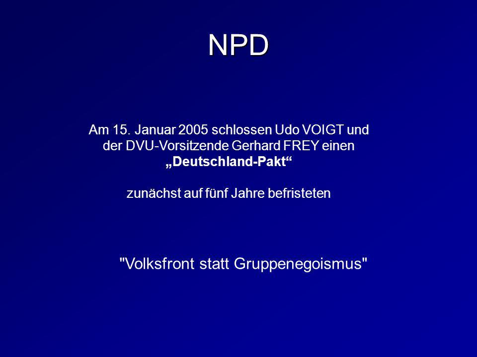 """Am 15. Januar 2005 schlossen Udo VOIGT und der DVU-Vorsitzende Gerhard FREY einen """"Deutschland-Pakt"""" zunächst auf fünf Jahre befristeten"""
