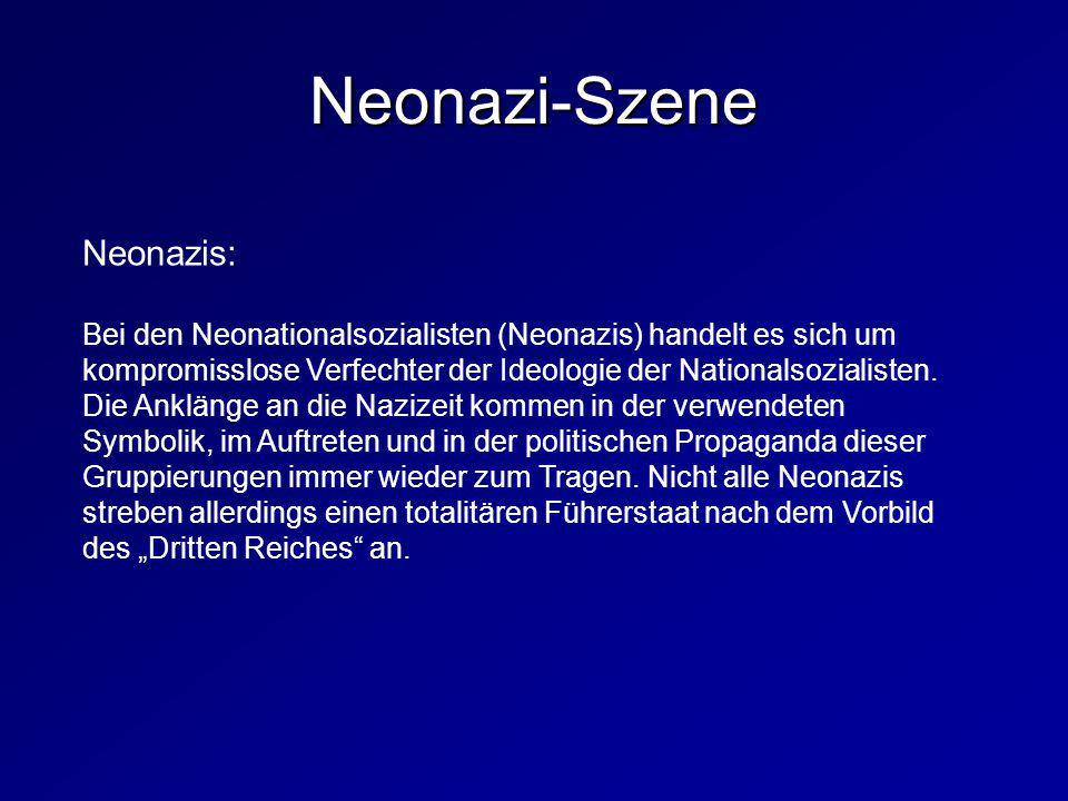  Neonazis Neonazis: Bei den Neonationalsozialisten (Neonazis) handelt es sich um kompromisslose Verfechter der Ideologie der Nationalsozialisten. Die