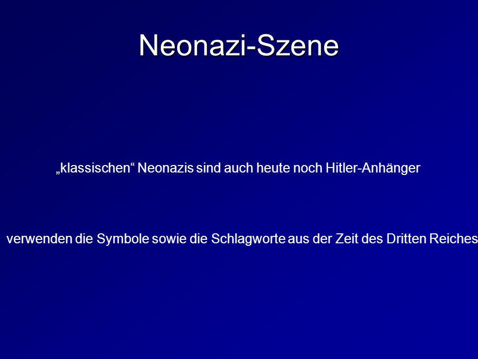 """""""klassischen"""" Neonazis sind auch heute noch Hitler-Anhänger verwenden die Symbole sowie die Schlagworte aus der Zeit des Dritten Reiches Neonazi-Szene"""