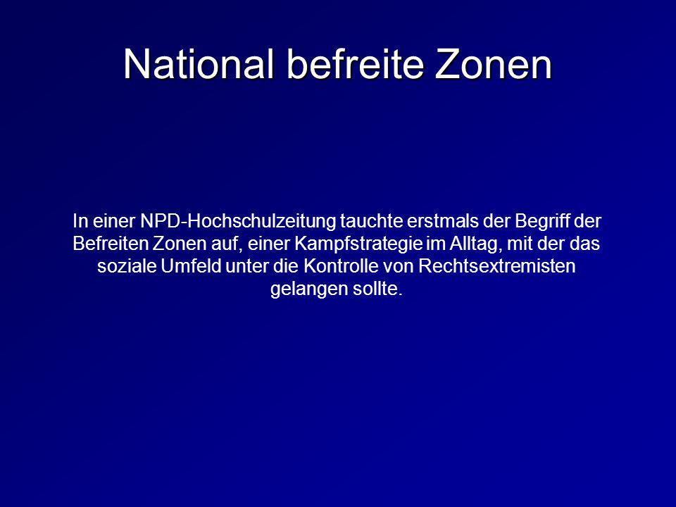 National befreite Zonen In einer NPD-Hochschulzeitung tauchte erstmals der Begriff der Befreiten Zonen auf, einer Kampfstrategie im Alltag, mit der da