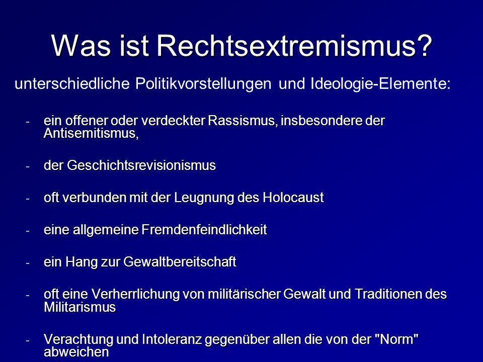 Was ist Rechtsextremismus? - ein offener oder verdeckter Rassismus, insbesondere der Antisemitismus, - der Geschichtsrevisionismus - oft verbunden mit