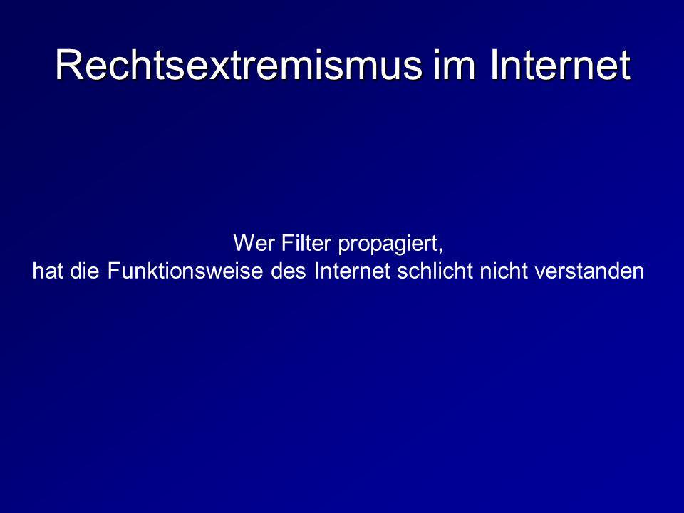 Wer Filter propagiert, hat die Funktionsweise des Internet schlicht nicht verstanden Rechtsextremismus im Internet