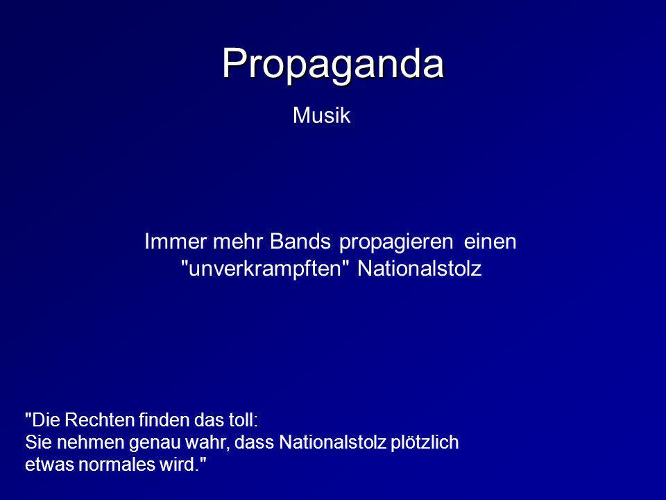 Propaganda Musik Immer mehr Bands propagieren einen unverkrampften Nationalstolz Die Rechten finden das toll: Sie nehmen genau wahr, dass Nationalstolz plötzlich etwas normales wird.