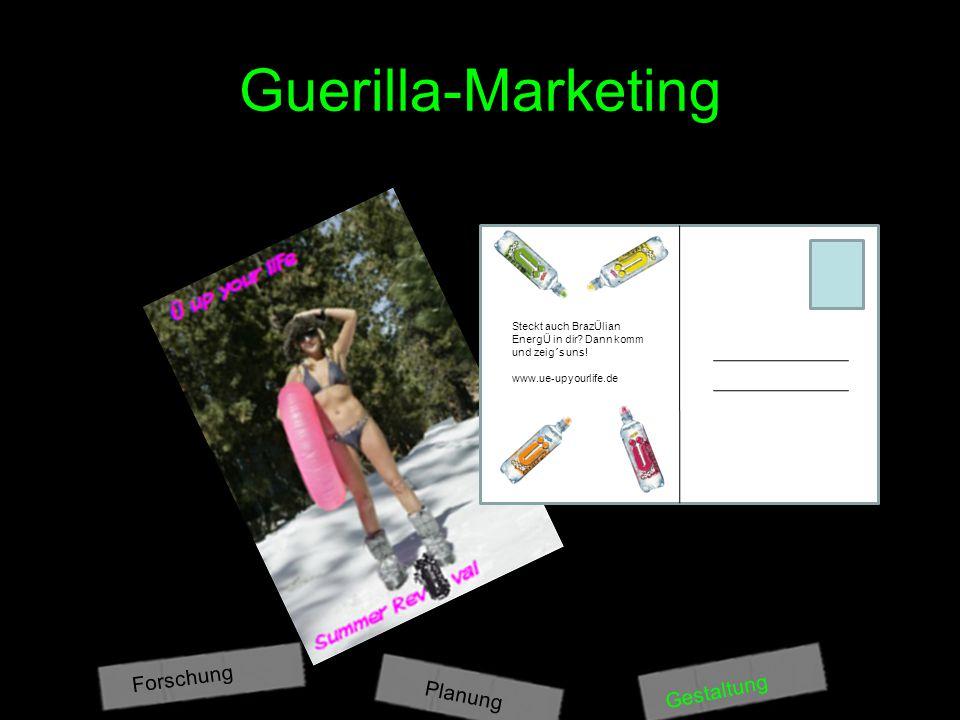 Guerilla-Marketing Planung Gestaltung Forschung Steckt auch BrazÜlian EnergÜ in dir? Dann komm und zeig´s uns! www.ue-upyourlife.de Steckt auch BrazÜl