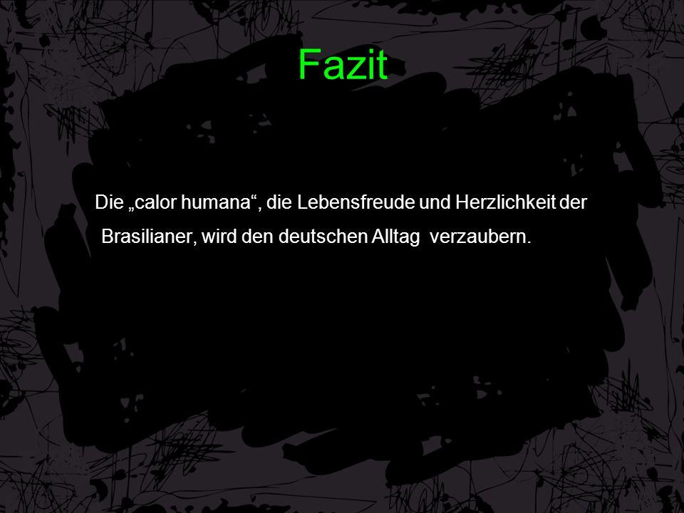"""Fazit Die """"calor humana"""", die Lebensfreude und Herzlichkeit der Brasilianer, wird den deutschen Alltag verzaubern."""