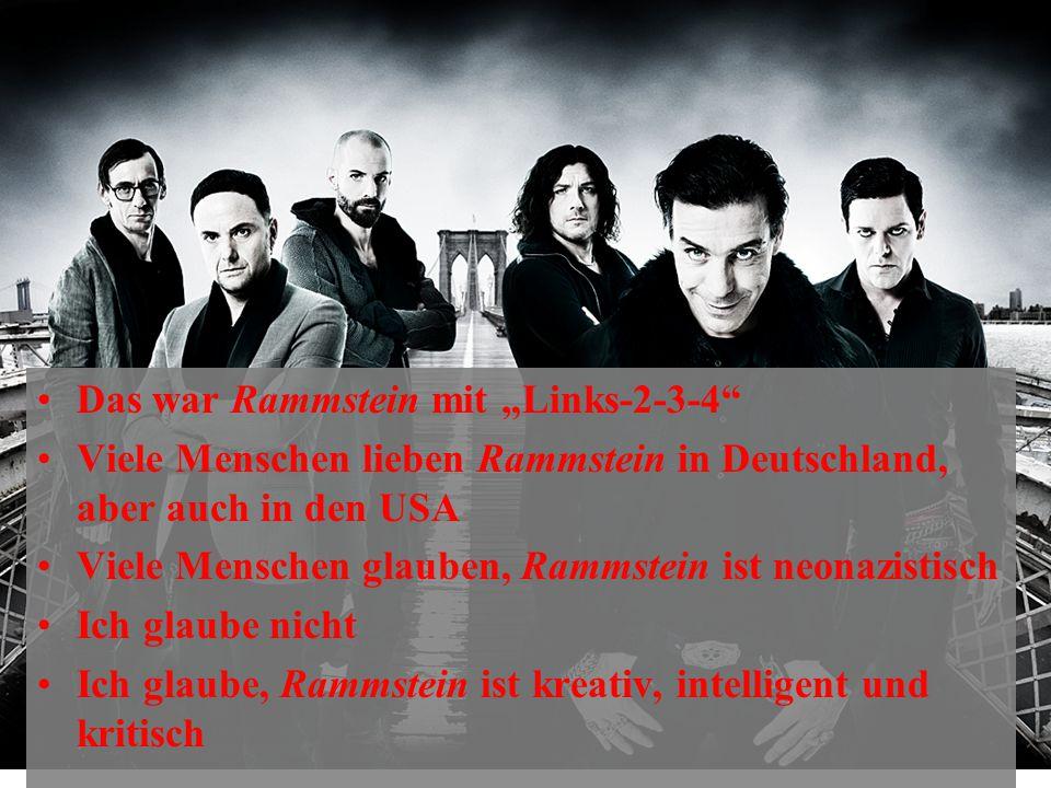 """Das war Rammstein mit """"Links-2-3-4 Viele Menschen lieben Rammstein in Deutschland, aber auch in den USA Viele Menschen glauben, Rammstein ist neonazistisch Ich glaube nicht Ich glaube, Rammstein ist kreativ, intelligent und kritisch"""