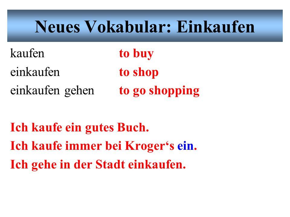 Neues Vokabular: Einkaufen kaufen einkaufen einkaufen gehen Ich kaufe ein gutes Buch.