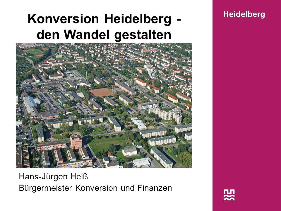 Konversion Heidelberg - den Wandel gestalten Hans-Jürgen Heiß Bürgermeister Konversion und Finanzen