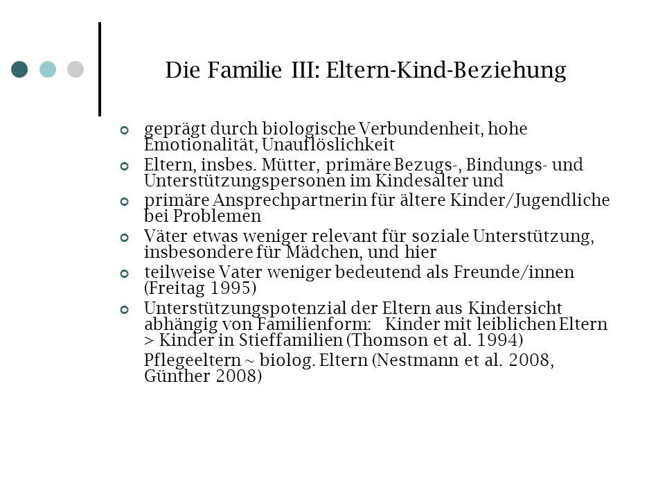 Die Familie III: Eltern-Kind-Beziehung geprägt durch biologische Verbundenheit, hohe Emotionalität, Unauflöslichkeit Eltern, insbes. Mütter, primäre B