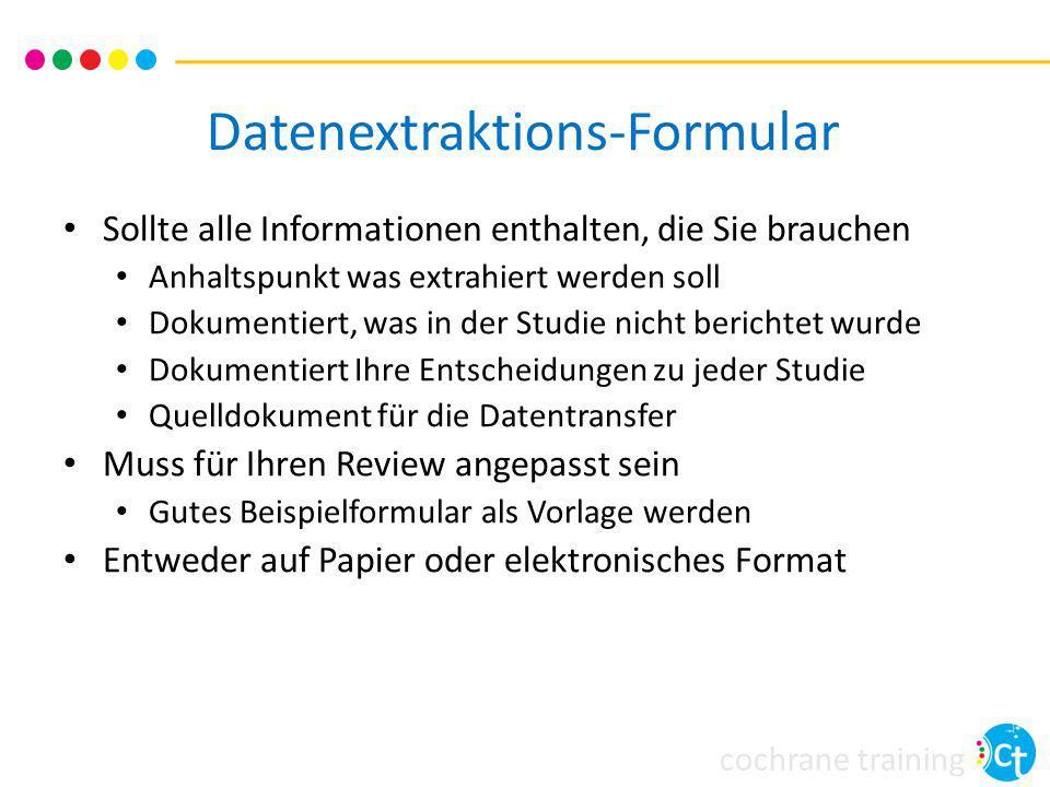 cochrane training Datenextraktions-Formular Sollte alle Informationen enthalten, die Sie brauchen Anhaltspunkt was extrahiert werden soll Dokumentiert