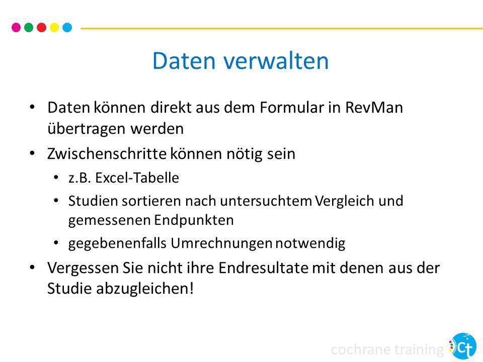 cochrane training Daten verwalten Daten können direkt aus dem Formular in RevMan übertragen werden Zwischenschritte können nötig sein z.B. Excel-Tabel