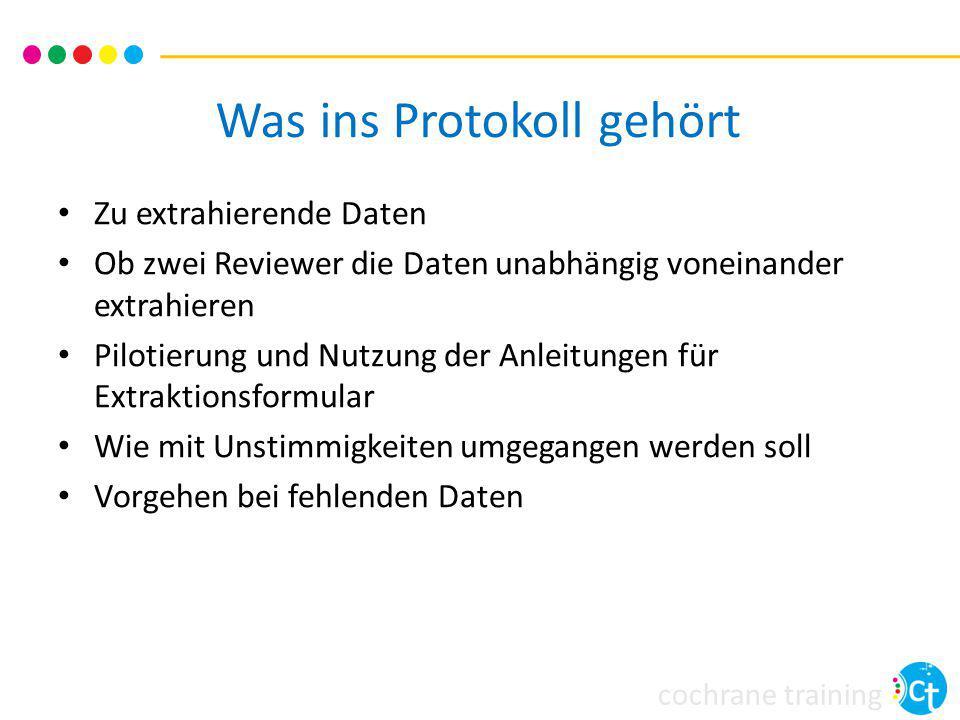 cochrane training Was ins Protokoll gehört Zu extrahierende Daten Ob zwei Reviewer die Daten unabhängig voneinander extrahieren Pilotierung und Nutzun