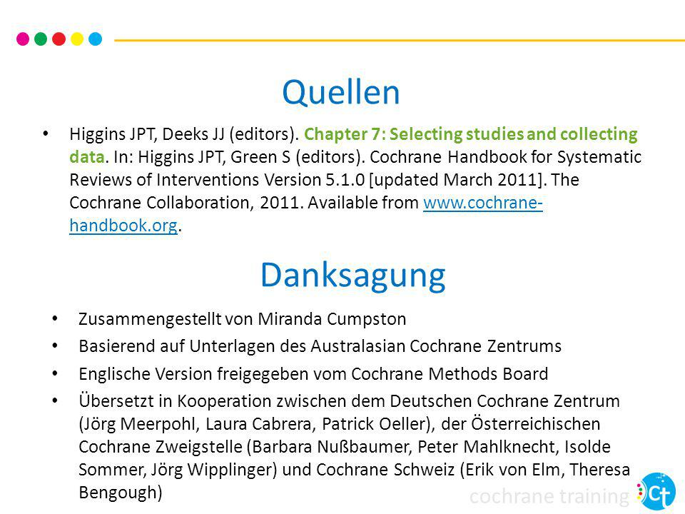 cochrane training Quellen Higgins JPT, Deeks JJ (editors). Chapter 7: Selecting studies and collecting data. In: Higgins JPT, Green S (editors). Cochr