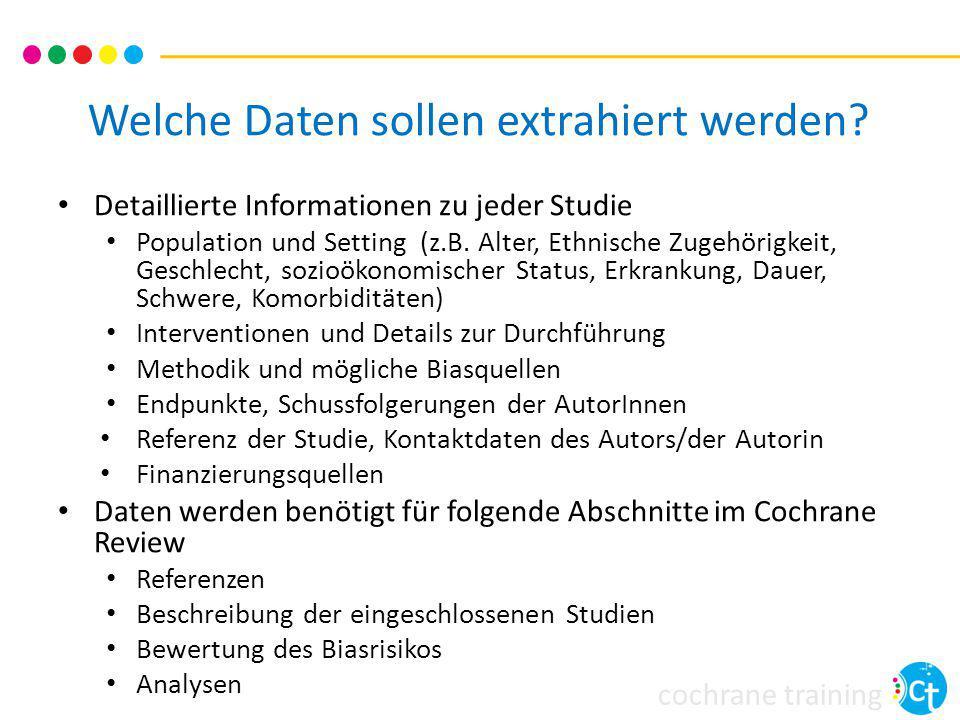 cochrane training Welche Daten sollen extrahiert werden? Detaillierte Informationen zu jeder Studie Population und Setting (z.B. Alter, Ethnische Zuge