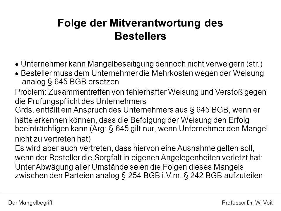 Unternehmer kann Mangelbeseitigung dennoch nicht verweigern (str.)  Besteller muss dem Unternehmer die Mehrkosten wegen der Weisung analog § 645 BG