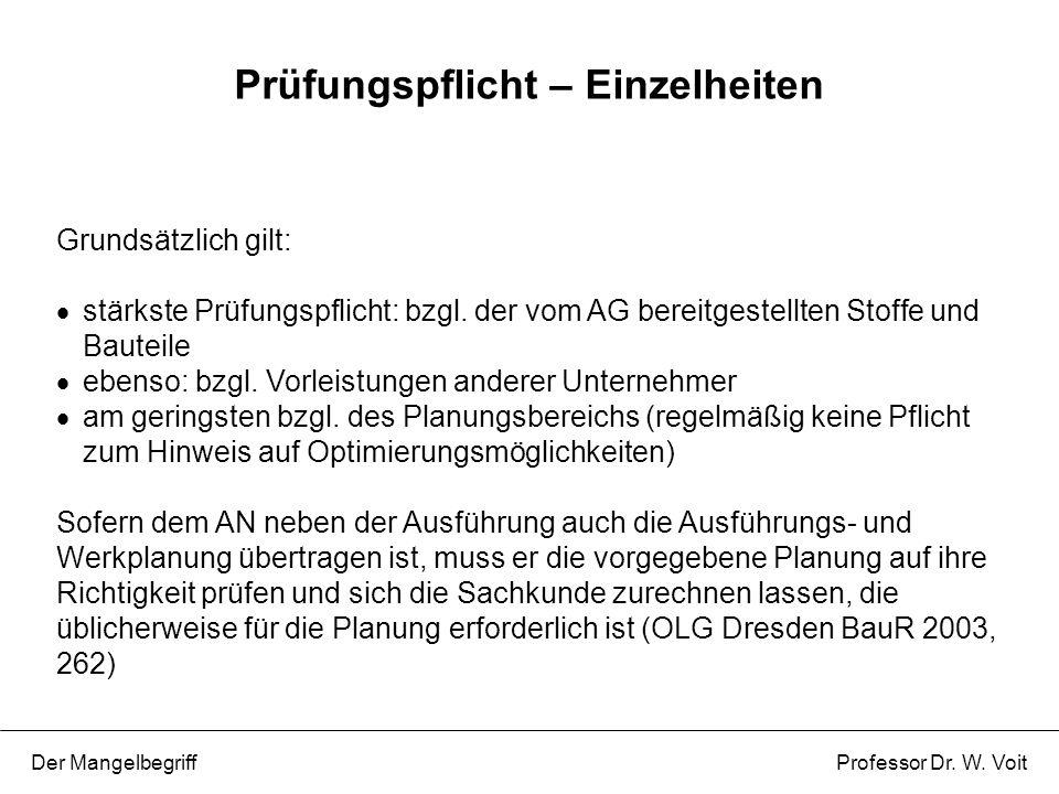 Grundsätzlich gilt:  stärkste Prüfungspflicht: bzgl. der vom AG bereitgestellten Stoffe und Bauteile  ebenso: bzgl. Vorleistungen anderer Unternehme