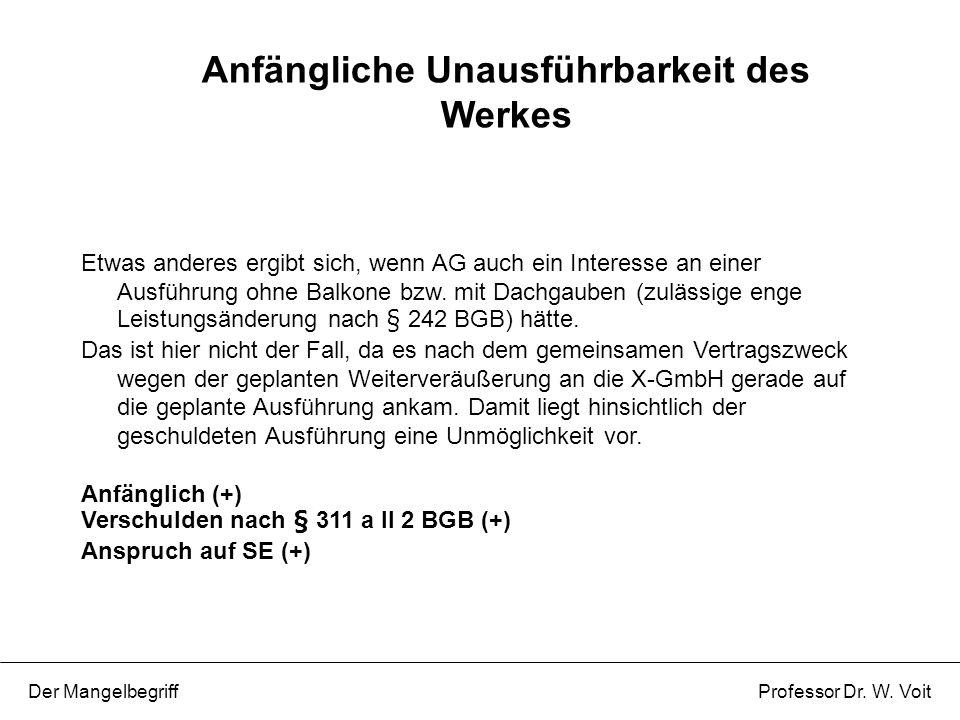 Anfängliche Unausführbarkeit des Werkes Der Mangelbegriff Professor Dr. W. Voit Etwas anderes ergibt sich, wenn AG auch ein Interesse an einer Ausführ