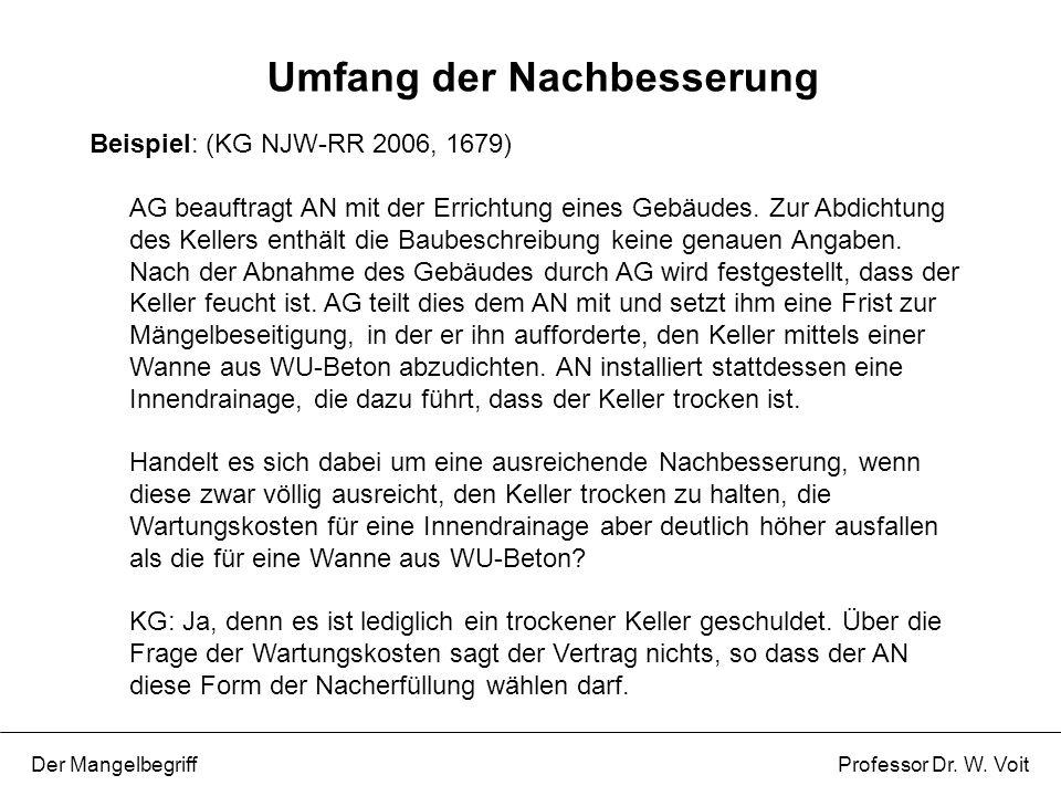 Umfang der Nachbesserung Der Mangelbegriff Professor Dr. W. Voit Beispiel: (KG NJW-RR 2006, 1679) AG beauftragt AN mit der Errichtung eines Gebäudes.