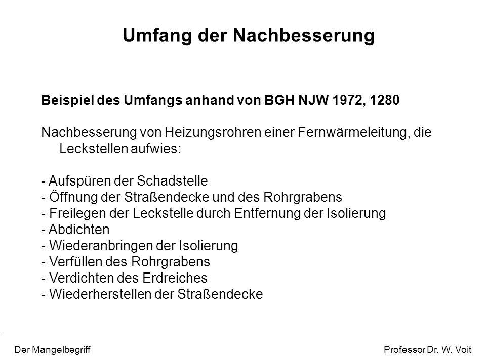 Umfang der Nachbesserung Der Mangelbegriff Professor Dr. W. Voit Beispiel des Umfangs anhand von BGH NJW 1972, 1280 Nachbesserung von Heizungsrohren e