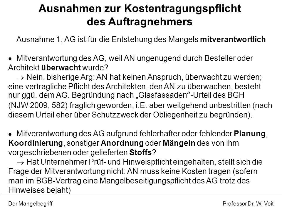 Ausnahmen zur Kostentragungspflicht des Auftragnehmers Der Mangelbegriff Professor Dr. W. Voit Ausnahme 1: AG ist für die Entstehung des Mangels mitve