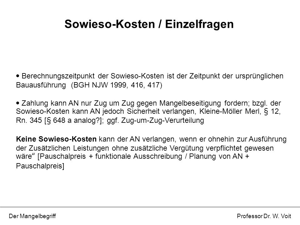 Der Mangelbegriff Professor Dr. W. Voit  Berechnungszeitpunkt der Sowieso-Kosten ist der Zeitpunkt der ursprünglichen Bauausführung (BGH NJW 1999, 41
