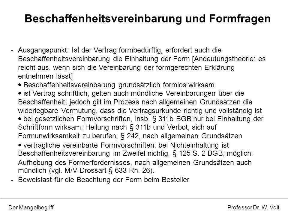 - Ausgangspunkt: Ist der Vertrag formbedürftig, erfordert auch die Beschaffenheitsvereinbarung die Einhaltung der Form [Andeutungstheorie: es reicht a