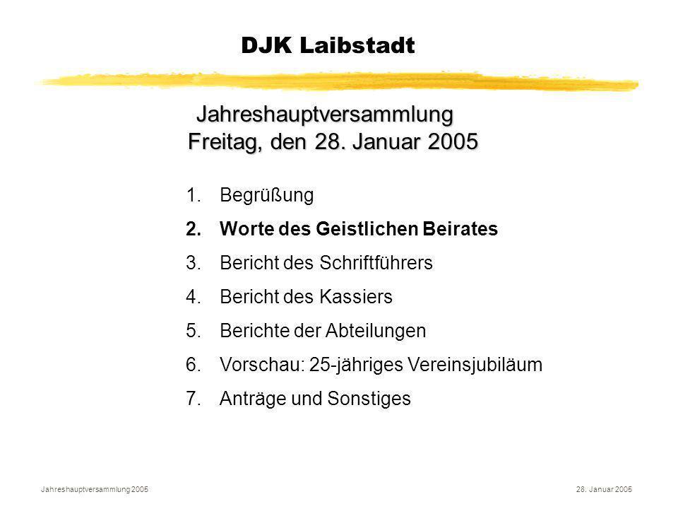 Jahreshauptversammlung 200528.Januar 2005 DJK Laibstadt Jahreshauptversammlung Freitag, den 28.