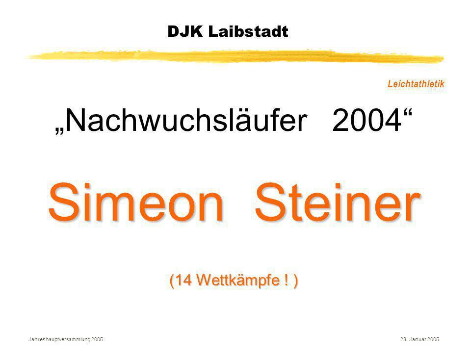 """Jahreshauptversammlung 200528. Januar 2005 DJK Laibstadt Leichtathletik """"Nachwuchsläufer 2004"""" Simeon Steiner (14 Wettkämpfe ! )"""