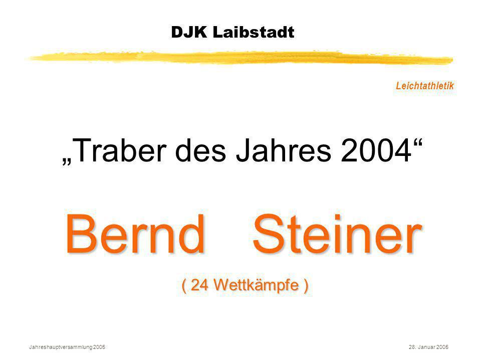 """Jahreshauptversammlung 200528. Januar 2005 DJK Laibstadt Leichtathletik """"Traber des Jahres 2004"""" Bernd Steiner ( 24 Wettkämpfe ) ( 24 Wettkämpfe )"""