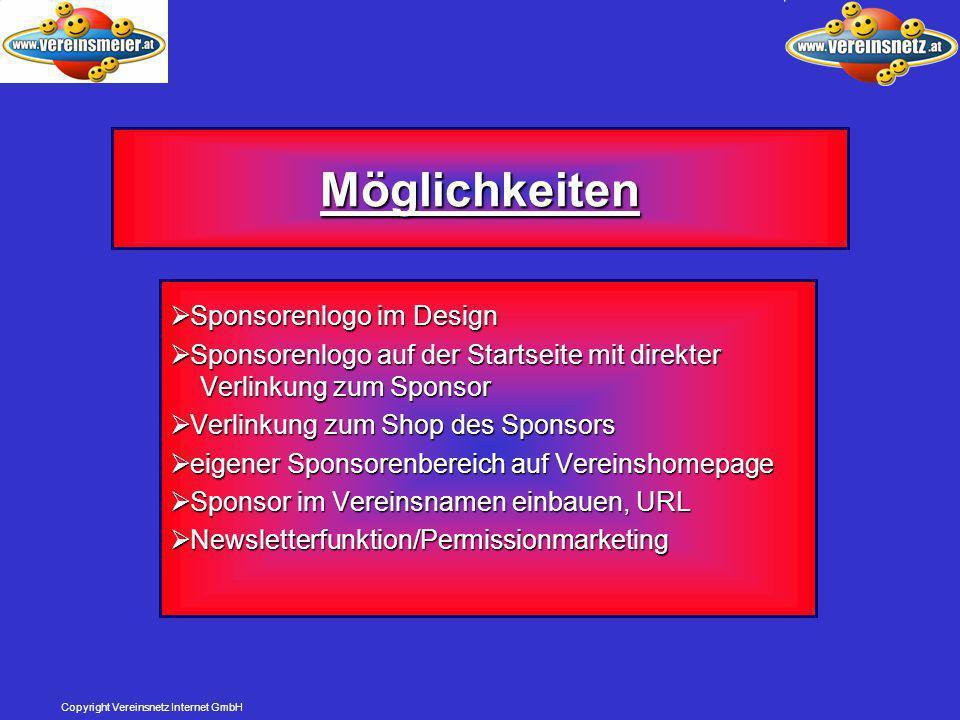 Copyright Vereinsnetz Internet GmbH Möglichkeiten  Sponsorenlogo im Design  Sponsorenlogo auf der Startseite mit direkter Verlinkung zum Sponsor  Verlinkung zum Shop des Sponsors  eigener Sponsorenbereich auf Vereinshomepage  Sponsor im Vereinsnamen einbauen, URL  Newsletterfunktion/Permissionmarketing