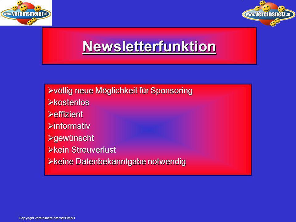 Copyright Vereinsnetz Internet GmbH Newsletterfunktion  völlig neue Möglichkeit für Sponsoring  kostenlos  effizient  informativ  gewünscht  kein Streuverlust  keine Datenbekanntgabe notwendig