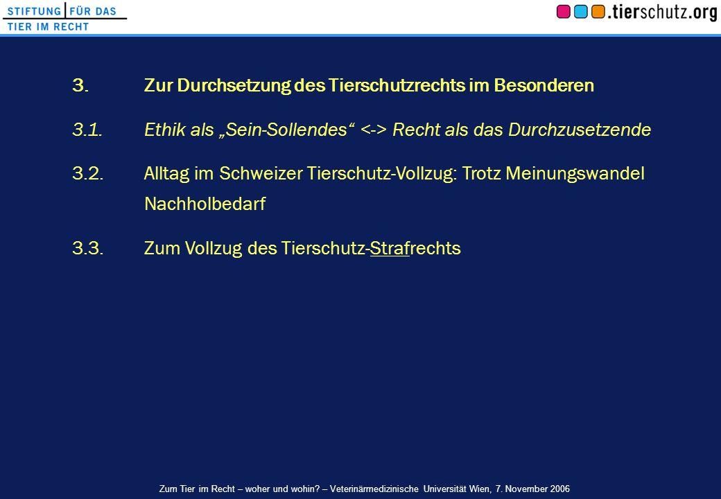 """3.Zur Durchsetzung des Tierschutzrechts im Besonderen 3.1.Ethik als """"Sein-Sollendes"""" Recht als das Durchzusetzende 3.2.Alltag im Schweizer Tierschutz-"""