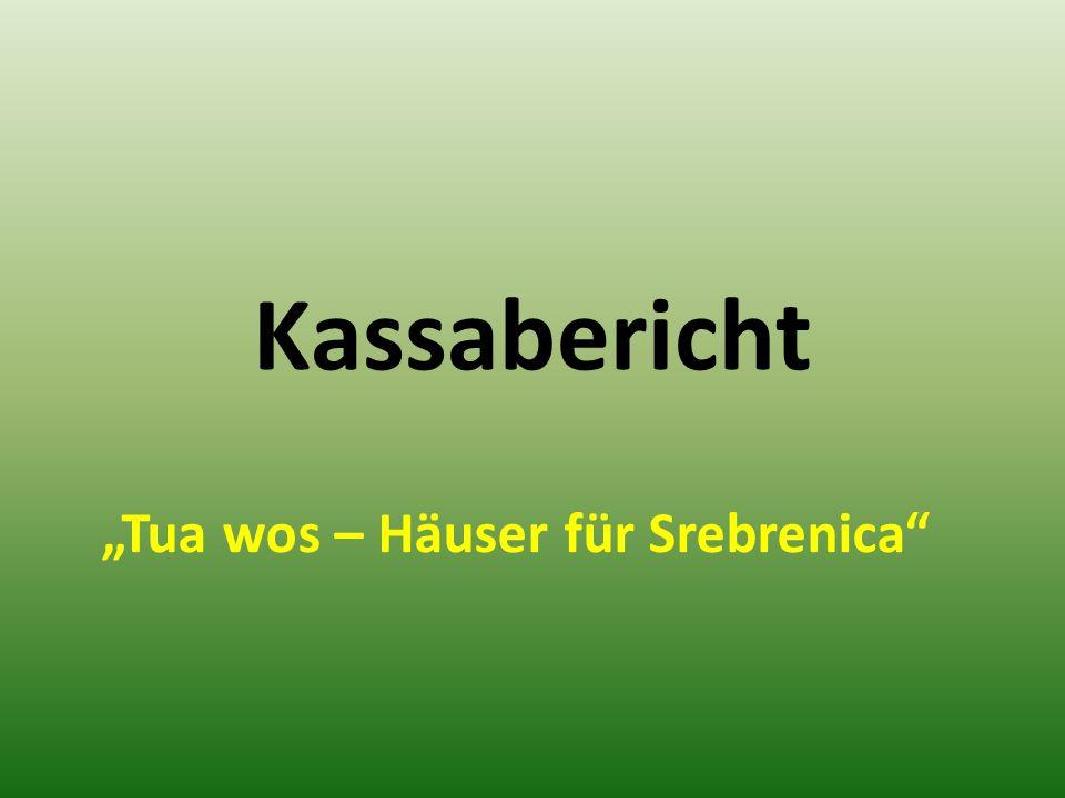 """Kassabericht """"Tua wos – Häuser für Srebrenica"""""""