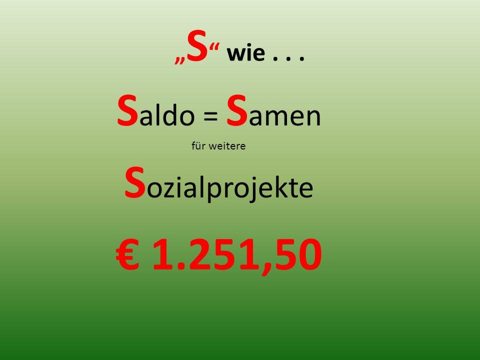 """"""" S wie... S aldo = S amen für weitere S ozialprojekte € 1.251,50"""