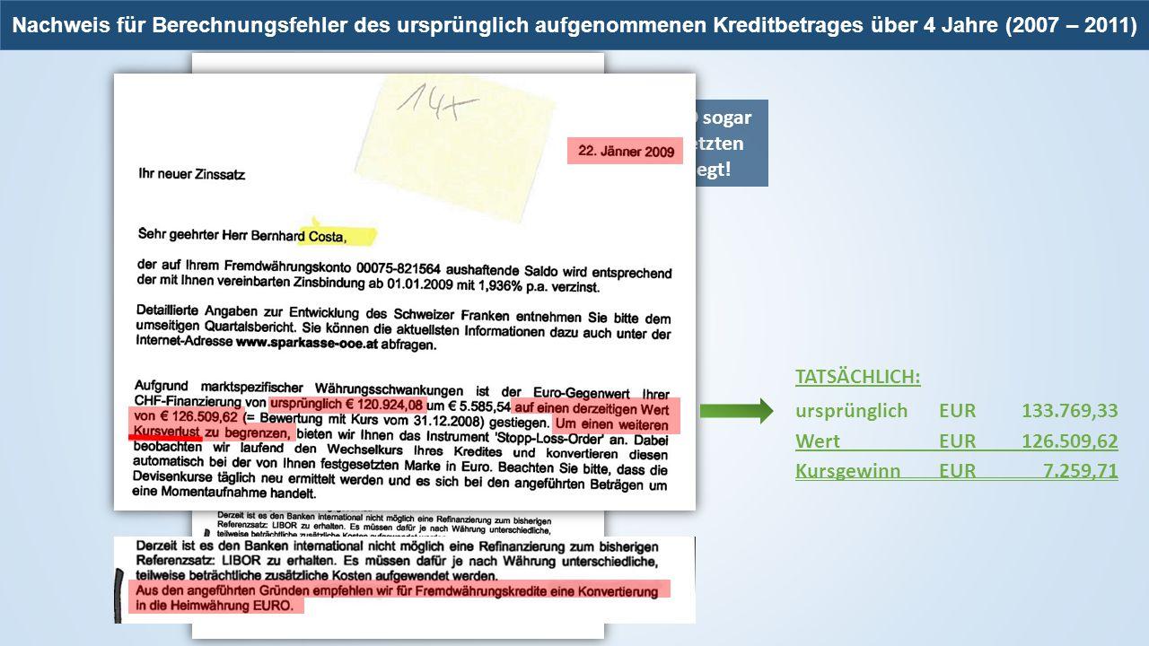 Wurde von SPK OÖ sogar als Beweis beim letzten Verfahren vorgelegt! TATSÄCHLICH: ursprünglich EUR133.769,33 Wert EUR126.509,62 KursgewinnEUR7.259,71 N