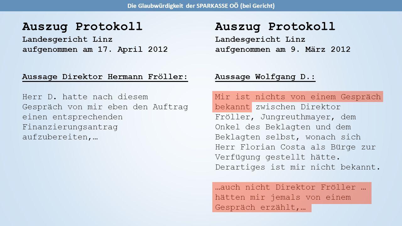 Auszug Protokoll Landesgericht Linz aufgenommen am 9. März 2012 Aussage Wolfgang D.: Mir ist nichts von einem Gespräch bekannt zwischen Direktor Fröll